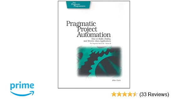 Pragmatic Project Automation: How to Build, Deploy, and Monitor Java