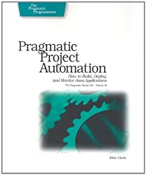 Pragmatic Project Automation: How to Build, Deploy, and Monitor Java Applications (Pragmatic Starter Kit)