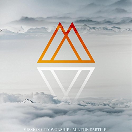 Mission City Worship - All the Earth (EP) 2018