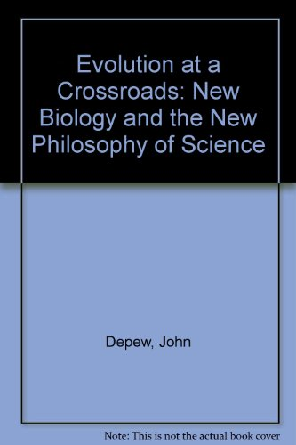 Evolution at a Crossroads: The New Biology and the New Philosophy of Science (A Bradford Book)