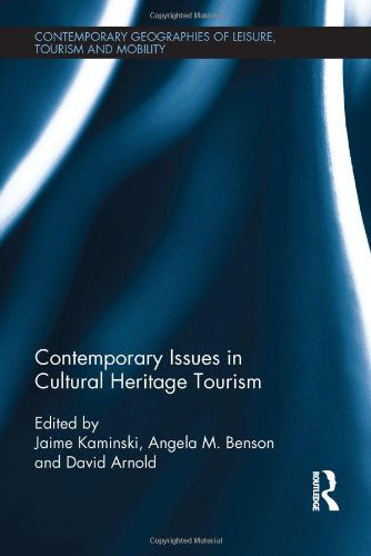 Contemporary Issues in Cultural Heritage Tourism (Contemporary Geographies of Leisure, Tourism and Mobility)