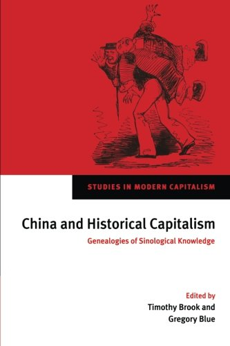 Read Online China and Historical Capitalism: Genealogies of Sinological Knowledge (Studies in Modern Capitalism) pdf epub