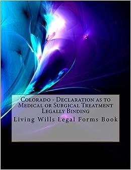 Colorado Declaration As To Medical Or Surgical Treatment Legally - Colorado legal forms