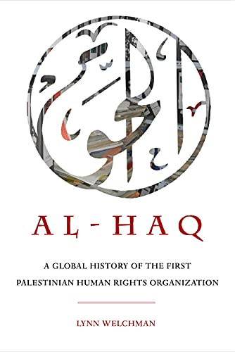 Al-Haq: A Global History of the First Palestinian Human Rights Organization (New Directions in Palestinian Studies Book 2)