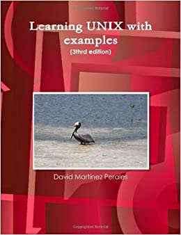 Learning Unix With Examples (3Thrd Edition) by Martìnez Perales, David (2011)