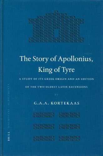 The Story Of Appolonius, King Of Tyre: A Study Of Its Greek Origin And An Edition Of The Two Oldest Latin Recensions (Mnemosyne, Bibliotheca Classica Batava. Supplementum, 253) 1St edition by Kortekaas, G. A. A. (2004) Hardcover