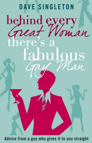 Read Online Behind Every Great Woman There Is a Fabulous Gay Man: Dating Advice from a Guy W pdf