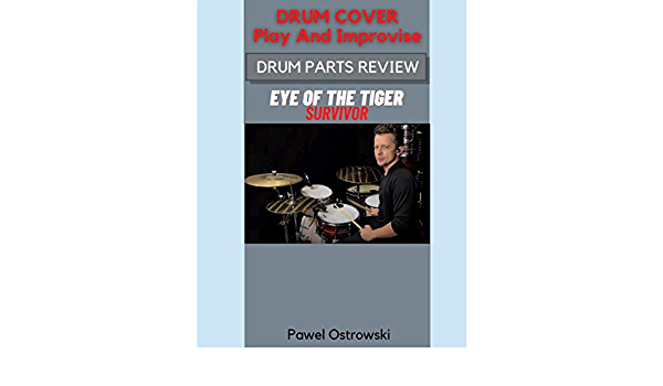 Drum Cover Play And Improvise Drum Parts Review Eye Of The Tiger Survivor Kindle Edition By Ostrowski Pawel Arts Photography Kindle Ebooks