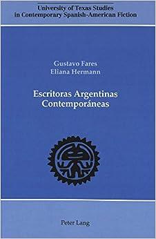 Escritoras Argentinas Contemporaneas (University of Texas Studies in Contemporary Spanish-American Fiction)