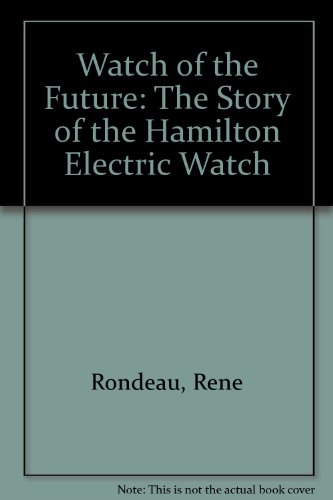Watch of the Future: The Story of the Hamilton Electric Watch