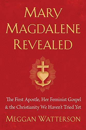 Mary Magdalene Revealed: The First Apostle, Her Feminist Gospel & the Christianity We Haven't Tried Yet (Shop Oracle)