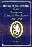 History of the Defenders of the Philippines Guam and Wake Islands 1941-1945 Volume II, , 1563114054
