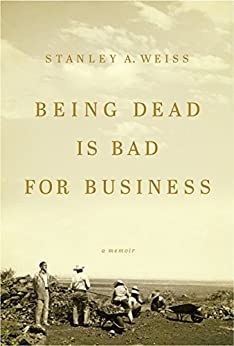 Being Dead Is Bad for Business by [Weiss, Stanley A.]
