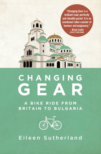 Read Online Changing Gear : A Bike Ride from Britain to Bulgaria: Changing Gear: A Bike Ride from Britain to Bulgaria ebook