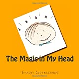 The Magic in My Head, Stacey Castellanos, 1466354828