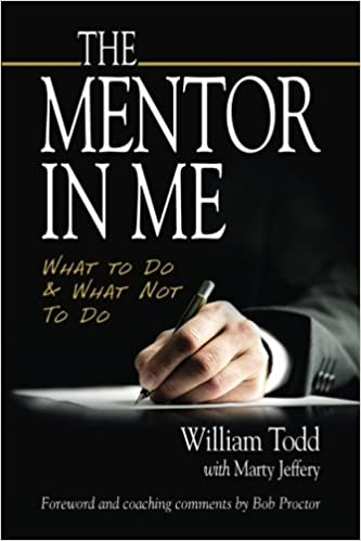 The mentor in me what to do what not to do william todd marty the mentor in me what to do what not to do william todd marty jeffery bob proctor 9780998327709 amazon books fandeluxe Gallery