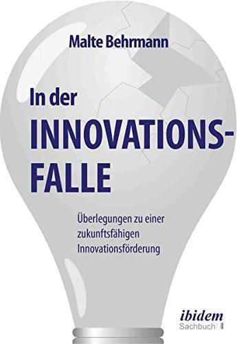 In der Innovationsfalle: Überlegungen zu einer zukunftsfähigen Innovationsförderung