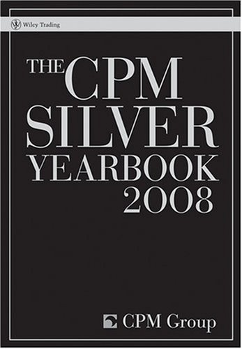The CPM Silver Yearbook 2008 (Wiley Trading)