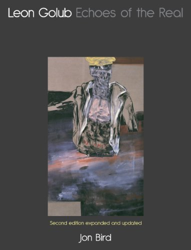 Leon Golub  Echoes Of The Real  Second Edition