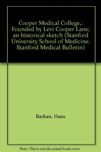 Cooper Medical College,: Founded by Levi Cooper Lane; an historical sketch (Stanford University School of Medicine. Stanford Medical Bulletin)