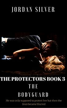The Protectors Book 3: The Bodyguard by [Silver, Jordan]