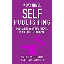 Nine Day Novel-Self Publishing: Publishing Your First Novel on KDP and CreateSpace (Writing Fiction Novels Book 5)