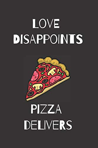 Love Disappoints Pizza Delivers: Blank Line Journal by Erin Goodchild