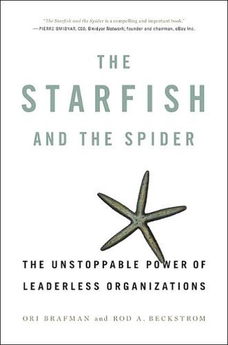 By Ori Brafman - The Starfish and the Spider: The Unstoppable Power of Leaderless Organizations (2/28/07)