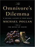 The Omnivore's Dilemma: A Natural History of Four Meals (Thorndike Nonfiction) by Michael Pollan (2006-10-02)