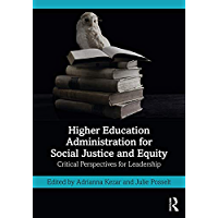 Higher Education Administration for Social Justice and Equity: Critical Perspectives for Leadership