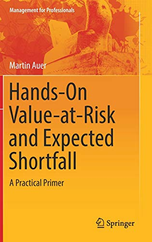 - Hands-On Value-at-Risk and Expected Shortfall: A Practical Primer (Management for Professionals)