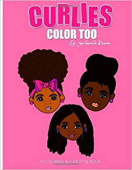 Curlies Color Too: A Coloring & Hairstyle Book for Mommy & Me ...