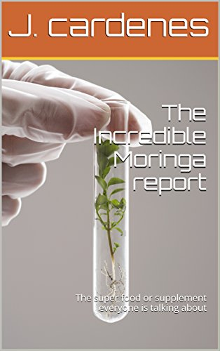 The Incredible Moringa report: The super food or supplement everyone is talking (Be Natural Supplements Nutrition Vitamins)