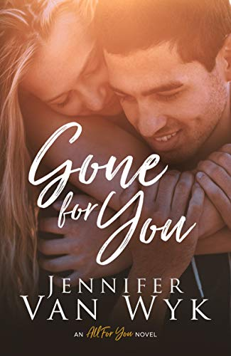Gone For You: A Brother's Best Friend Romance (All For You Book 1) by [Van Wyk, Jennifer]