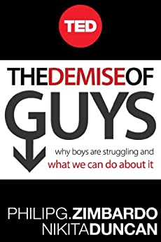 The Demise of Guys: Why Boys Are Struggling and What We Can Do About It by [Zimbardo, Philip, Nikita D. Coulombe]