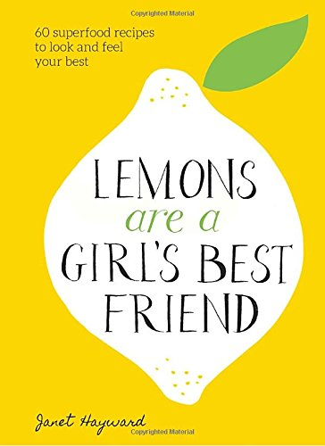 Price comparison product image Lemons Are a Girl's Best Friend: 60 Superfood Recipes to Look and Feel Your Best