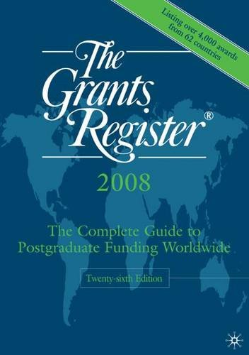 The Grants Register 2008: The Complete Guide to Postgraduate Funding Worldwide