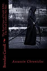 The Red Cross of Gold XXI:.: The Dead Confess No Sins (The Assassin Chronicles Book 21)
