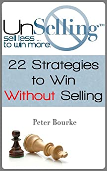UnSelling: Sell Less ... To Win More by [Bourke, Peter]