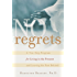 No Regrets: A Ten-Step Program for Living in the Present and Leaving the Past Behind