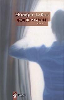 L'oeil de Marquise  : roman, Larue, Monique