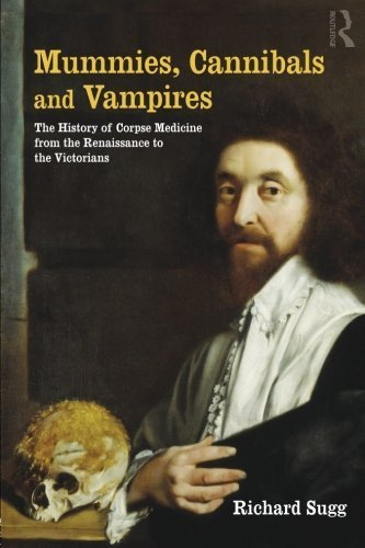 Mummies, Cannibals and Vampires: the History of Corpse Medicine from the Renaissance to the Victorians by Richard Sugg (2011-08-11)