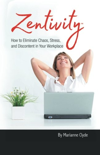 Zentivity: How to Eliminate Chaos, Stress, and Discontent in Your Workplace.