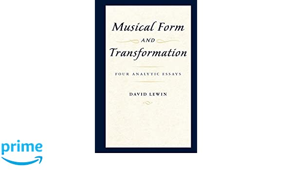 Musical Form And Transformation Four Analytic Essays David Lewin  Musical Form And Transformation Four Analytic Essays David Lewin   Amazoncom Books