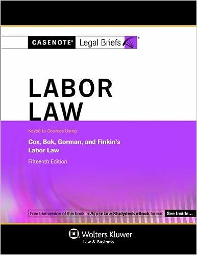 Casenotes Legal Briefs: Labor Law Keyed to Cox, Bok, Gorman & Finkin, 15th Edition (Casenote Legal Briefs)