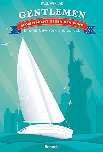 Gentlemen segeln nicht gegen den Wind: Einmal New York und zurück