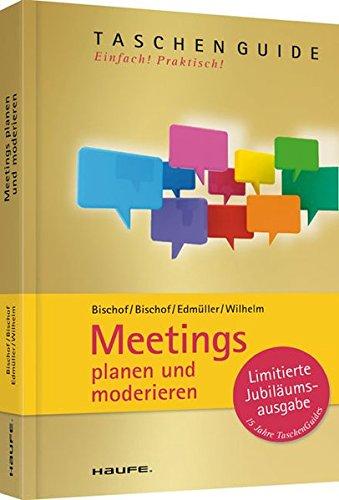 Meetings planen und moderieren (Haufe TaschenGuide)