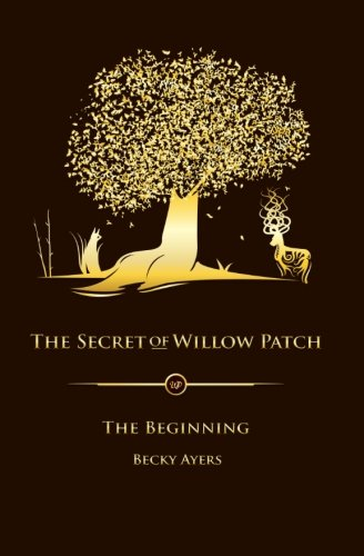 The Secret of Willow Patch, Book 1: The Beginning