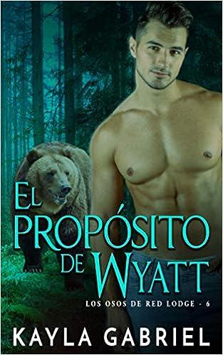 El propósito De Wyatt (Los Osos de Red Lodge nº 6) de Kayla Gabriel