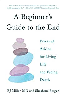 Book Cover: A Beginner's Guide to the End: Practical Advice for Living Life and Facing Death